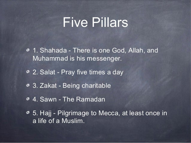 Five Pillars1. Shahada - There is one God, Allah, andMuhammad is his messenger.2. Salat - Pray five times a day3. Zakat - ...