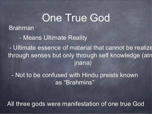 One True GodBrahman    - Means Ultimate Reality - Ultimate essence of material that cannot be realizethrough senses but on...