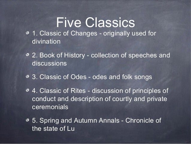 Five Classics1. Classic of Changes - originally used fordivination2. Book of History - collection of speeches anddiscussio...