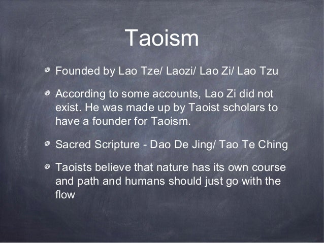 TaoismFounded by Lao Tze/ Laozi/ Lao Zi/ Lao TzuAccording to some accounts, Lao Zi did notexist. He was made up by Taoist ...