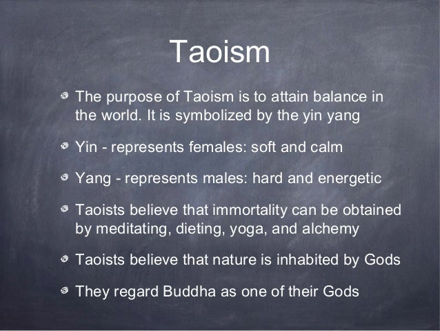 TaoismThe purpose of Taoism is to attain balance inthe world. It is symbolized by the yin yangYin - represents females: so...