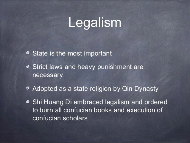 LegalismState is the most importantStrict laws and heavy punishment arenecessaryAdopted as a state religion by Qin Dynasty...
