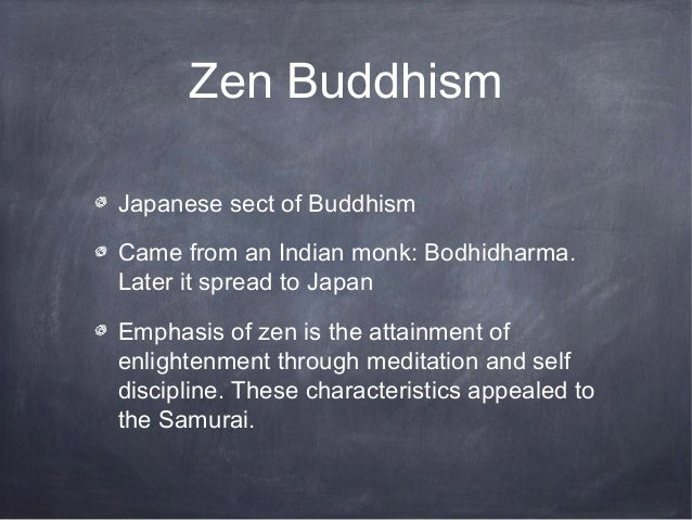 Zen BuddhismJapanese sect of BuddhismCame from an Indian monk: Bodhidharma.Later it spread to JapanEmphasis of zen is the ...