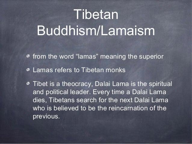 "Tibetan Buddhism/Lamaismfrom the word ""lamas"" meaning the superiorLamas refers to Tibetan monksTibet is a theocracy, Dalai..."