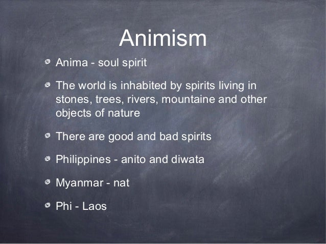 AnimismAnima - soul spiritThe world is inhabited by spirits living instones, trees, rivers, mountaine and otherobjects of ...