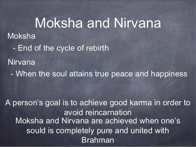 Moksha and NirvanaMoksha - End of the cycle of rebirthNirvana - When the soul attains true peace and happinessA person's g...