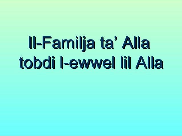 Il-Familja ta' AllaIl-Familja ta' Alla tobdi l-ewwel lil Allatobdi l-ewwel lil Alla