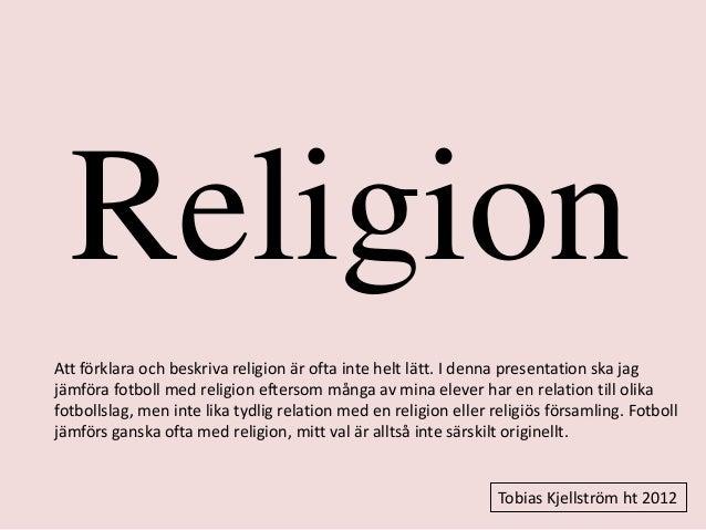 Religion Att förklara och beskriva religion är ofta inte helt lätt. I denna presentation ska jag jämföra fotboll med relig...