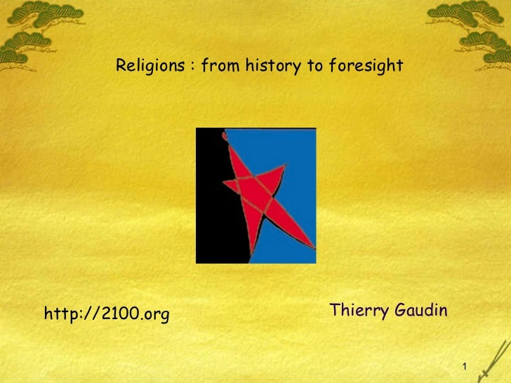 <ul><li>http://2100.org </li></ul>Thierry Gaudin  Religions : from history to foresight