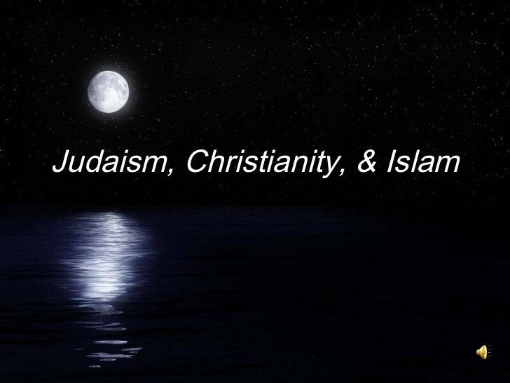 Judaism, Christianity, & Islam