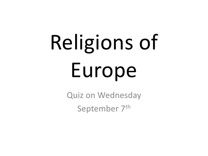 Religions of Europe<br />Quiz on Wednesday<br />September 7th<br />