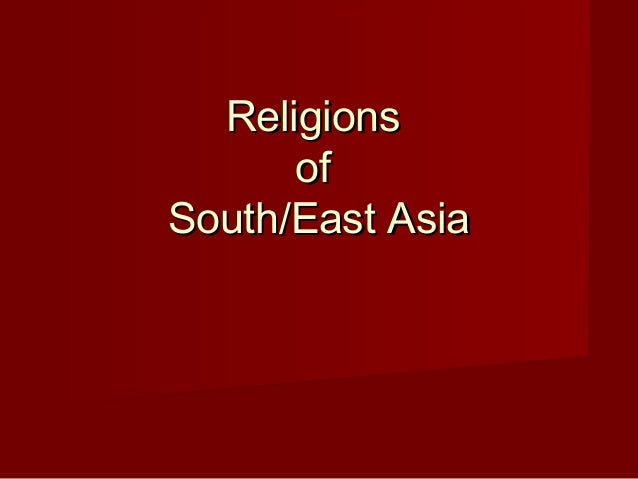 ReligionsReligions ofof South/East AsiaSouth/East Asia