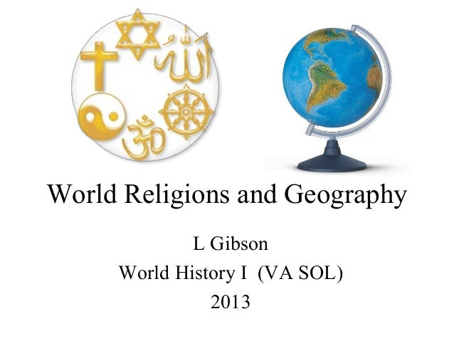 World Religions and GeographyL GibsonWorld History I (VA SOL)2013