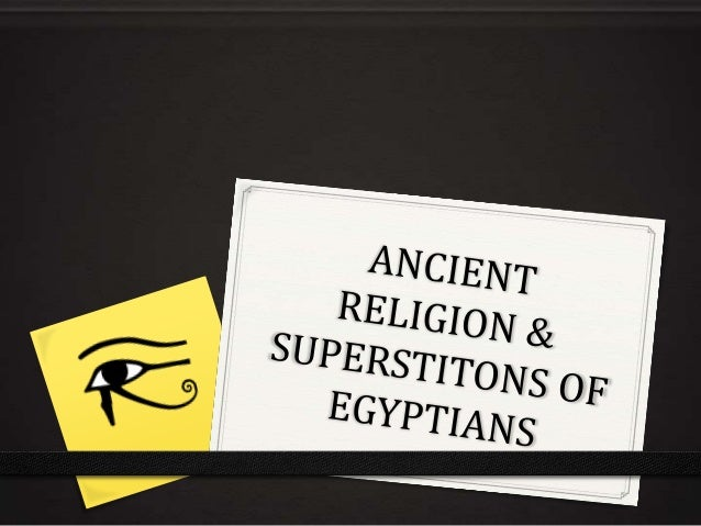 Ancient Egyptian religion was a complex system of polytheistic beliefs and rituals which were an integral part of ancient ...