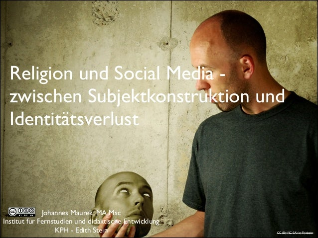 Religion und Social Media -  zwischen Subjektkonstruktion und Identitätsverlust  Johannes Maurek, MA Msc  Institut für F...