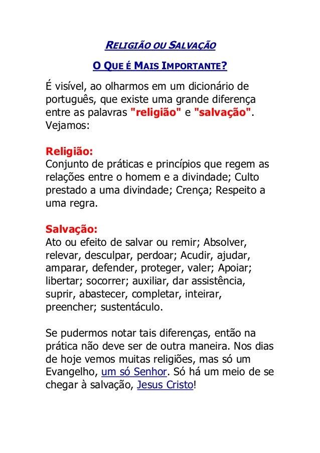 RELIGIÃO OU SALVAÇÃO O QUE É MAIS IMPORTANTE? É visível, ao olharmos em um dicionário de português, que existe uma grande ...