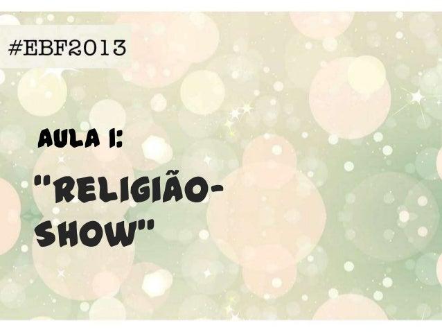 Aula 1:  'ReligiãoShow'