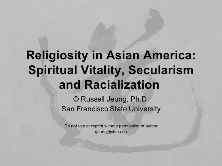 Religiosity in Asian America: Spiritual Vitality, Secularism and Racialization   ©  Russell Jeung, Ph.D. San Francisco Sta...