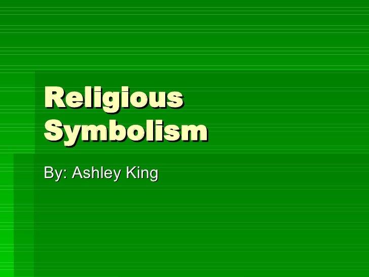 Religious Symbolism By: Ashley King