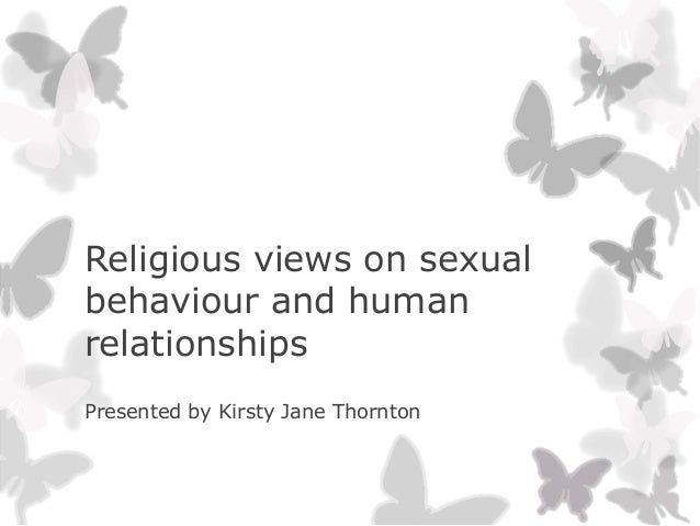 Religious views on sexualbehaviour and humanrelationshipsPresented by Kirsty Jane Thornton