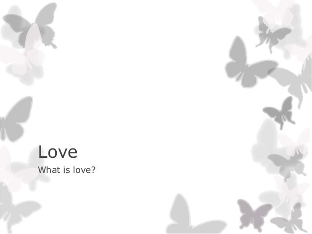LoveWhat is love?