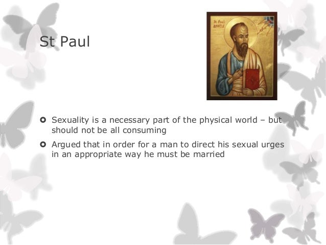 St Paul Sexuality is a necessary part of the physical world – butshould not be all consuming Argued that in order for a ...