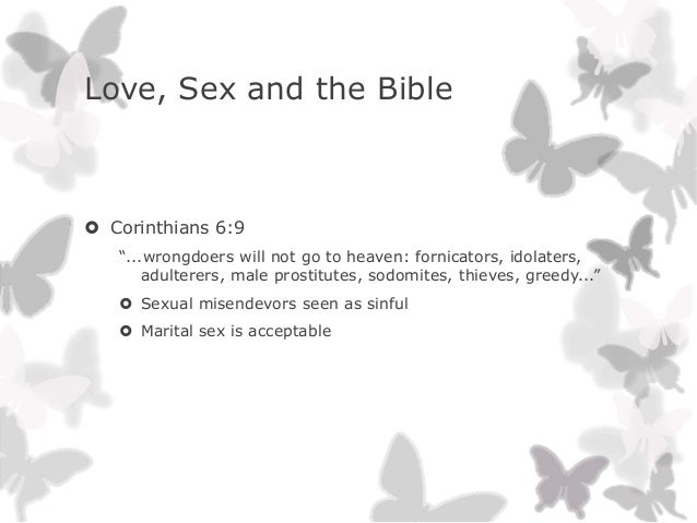 """Love, Sex and the Bible Corinthians 6:9""""...wrongdoers will not go to heaven: fornicators, idolaters,adulterers, male pros..."""