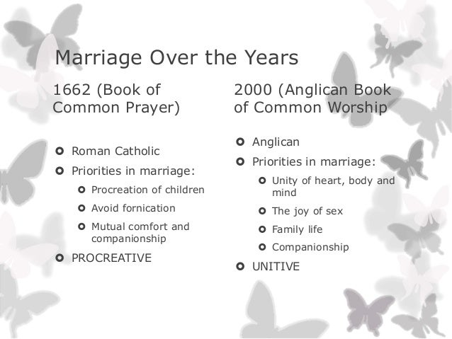 Marriage Over the Years1662 (Book ofCommon Prayer) Roman Catholic Priorities in marriage: Procreation of children Avoi...