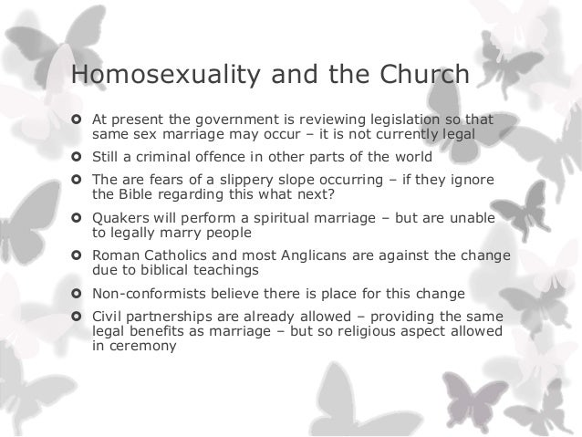 Homosexuality and the Church At present the government is reviewing legislation so thatsame sex marriage may occur – it i...