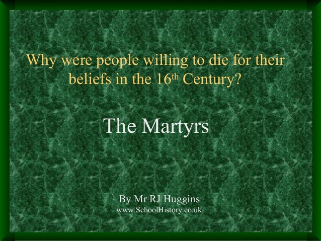 Why were people willing to die for their beliefs in the 16th Century?  The Martyrs  By Mr RJ Huggins www.SchoolHistory.co....