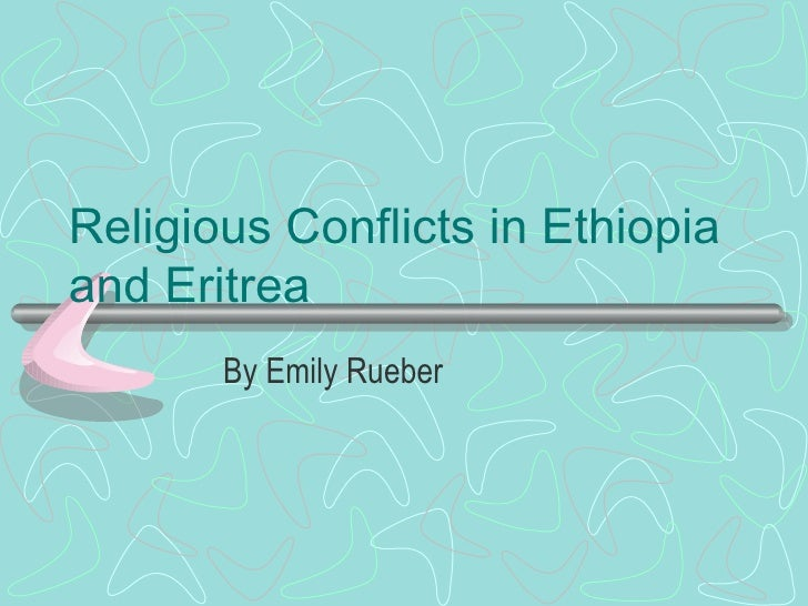 Religious Conflicts in Ethiopia and Eritrea By Emily Rueber