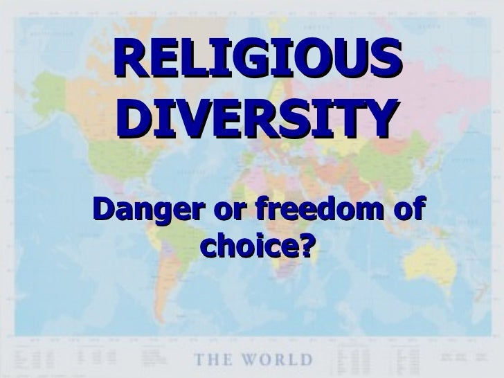 RELIGIOUS DIVERSITY Danger or freedom of choice?