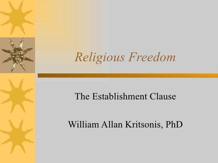 Religious Freedom The Establishment Clause William Allan Kritsonis, PhD