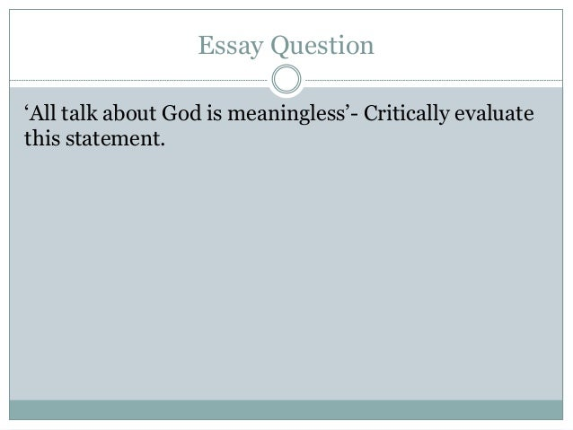 religious language is meaningless essay Religious language and verificationism ayer's argument in the 1930s, a school of philosophy arose called logical positivism, concerned with the  anthony flew argued that religious language is meaningless  because, for a religious believer, nothing could prove that god doesn't exist if 'god.