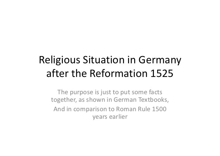 Religious Situation in Germany after the Reformation 1525    The purpose is just to put some facts  together, as shown in ...