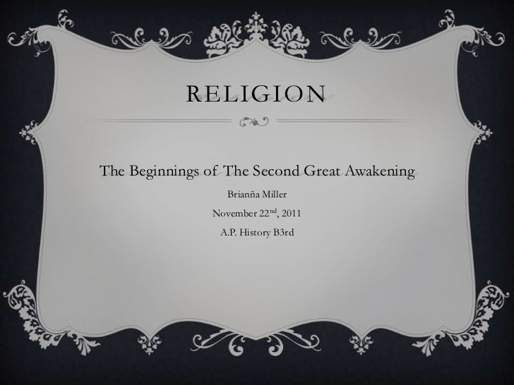 RELIGIONThe Beginnings of The Second Great Awakening                  Brianña Miller               November 22nd, 2011    ...