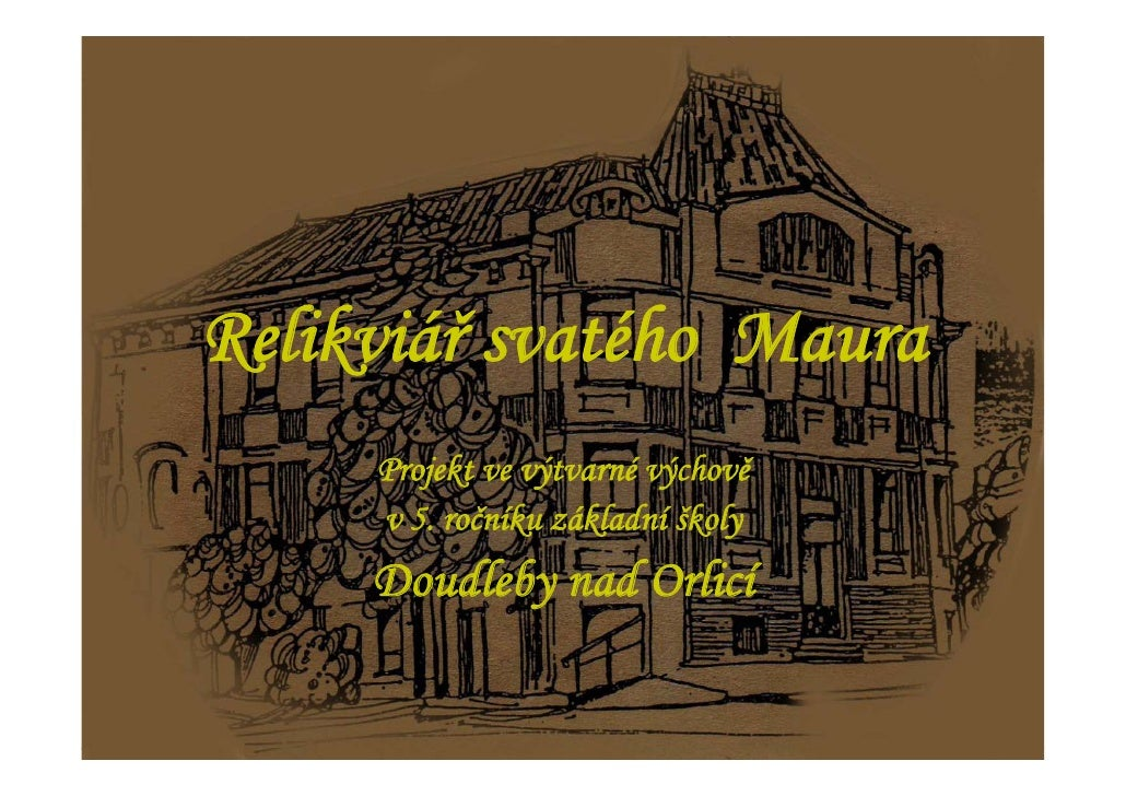 Relikviář svatého Maura      Projekt ve výtvarné výchově      v 5. ročníku základní školy      Doudleby nad Orlicí