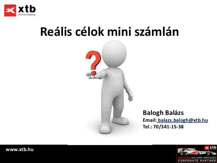 Reális célok mini számlán                               Balogh Balázs                               Email: balazs.balogh@x...