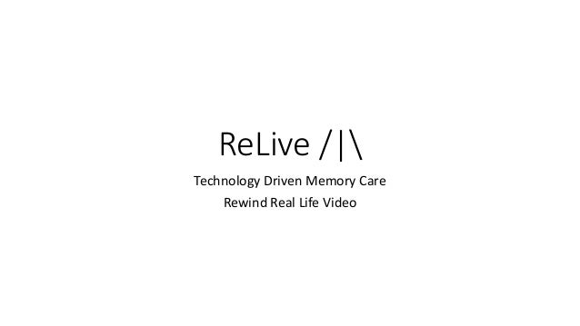 ReLive /| Technology Driven Memory Care Rewind Real Life Video