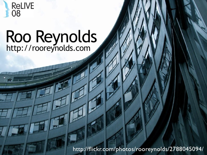 Roo Reynolds http://rooreynolds.com                     http://flickr.com/photos/rooreynolds/2788045094/