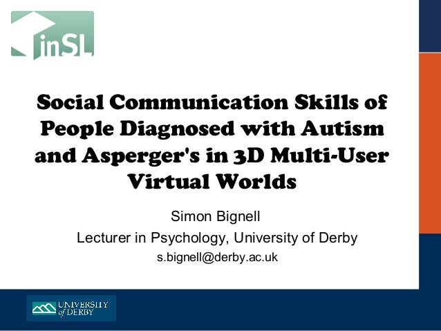Social Communication Skills ofPeople Diagnosed with Autismand Aspergers in 3D Multi-User        Virtual Worlds            ...