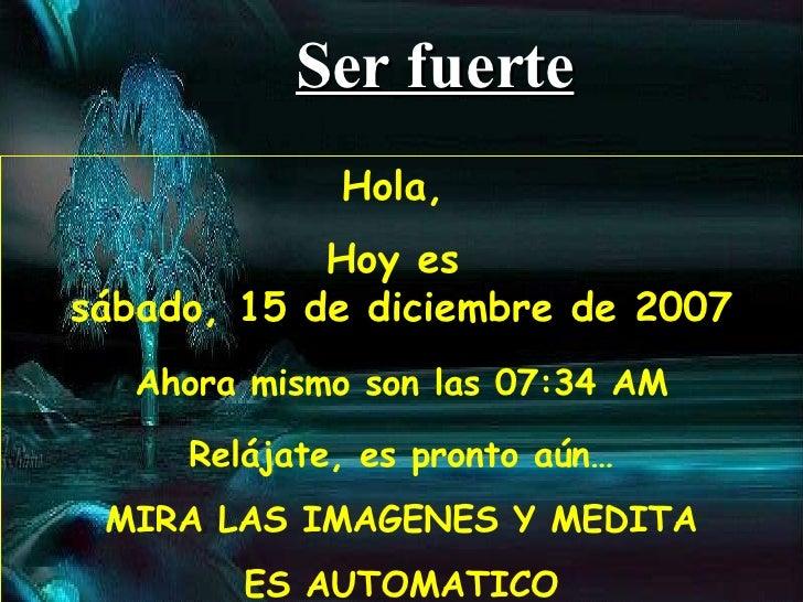 Hola,  Hoy es  viernes, 29 de mayo de 2009 Ahora mismo son las  02:50 AM Relájate, es pronto aún… MIRA LAS IMAGENES Y MEDI...
