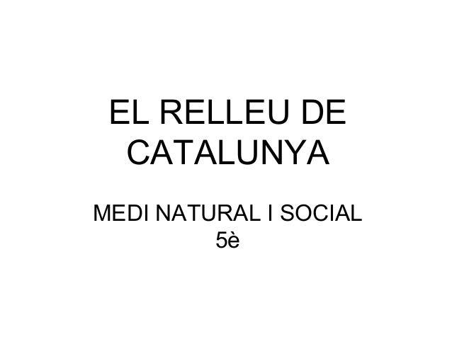 EL RELLEU DE CATALUNYA MEDI NATURAL I SOCIAL 5è