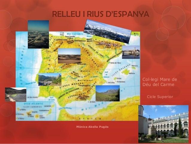 RELLEU I RIUS D'ESPANYA Col·legi Mare de Déu del Carme Cicle Superior Mònica Abella Pugès