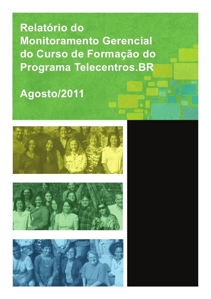 Relatório doMonitoramento Gerencialdo Curso de Formação doPrograma Telecentros.BRAgosto/2011