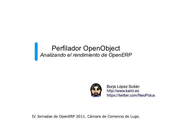 Perfilador OpenObject    Analizando el rendimiento de OpenERP                                      Borja López Soilán     ...