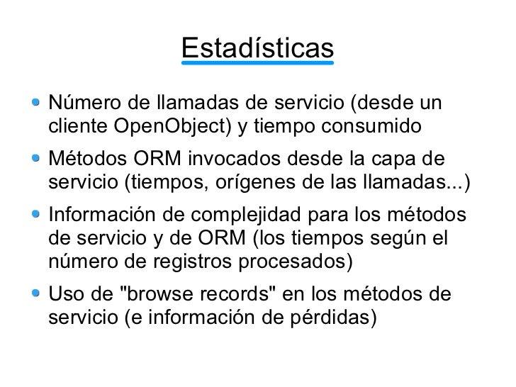EstadísticasNúmero de llamadas de servicio (desde uncliente OpenObject) y tiempo consumidoMétodos ORM invocados desde la c...
