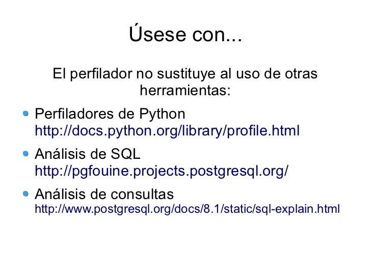 Úsese con...   El perfilador no sustituye al uso de otras                 herramientas:Perfiladores de Pythonhttp://docs.p...