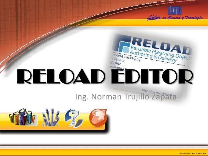 RELOAD EDITOR     Ing. Norman Trujillo Zapata