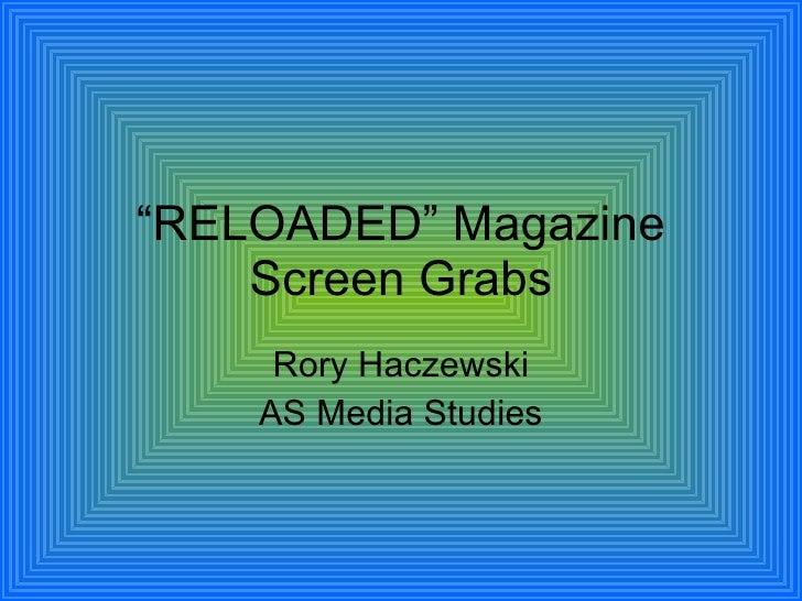 """ RELOADED"" Magazine Screen Grabs Rory Haczewski AS Media Studies"